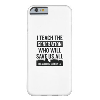March For Our Lives Teacher Barely There iPhone 6 Case
