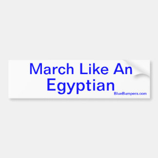 March Like An Egyptian Bumper Sticker