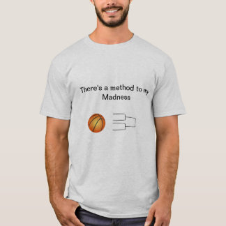March Madness: There's a method to my Madness T-Shirt