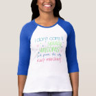 """Marching Band """"I don't care if sparkly unicorns.."""" T-Shirt"""