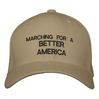 MARCHING FOR A BETTER AMERICA Cap - eZaZZleMan.com Embroidered Hats