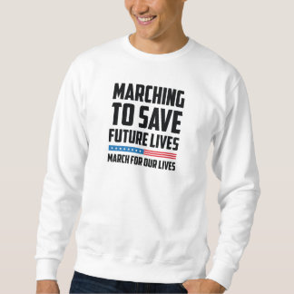 Marching To Save Future Lives Sweatshirt