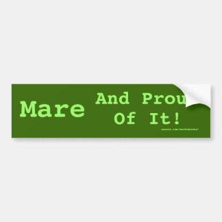 Mare And Proud Of It! Bumper Sticker