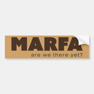 Marfa - Are we there yet? Bumper Sticker
