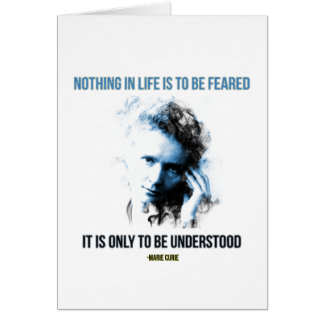 Marie Curie - Nothing in Life is to be feared Card