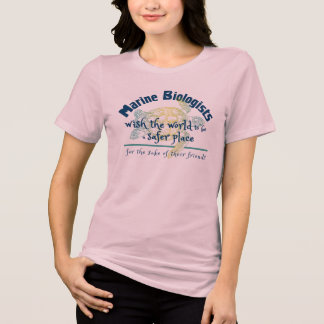 Marine Biologists wish the world a safer place T-Shirt