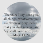 Mark 11:24 - Faith Classic Round Sticker