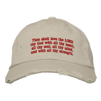 Mark 12:30 - Thou shalt love the LORD thy God Embroidered Hat