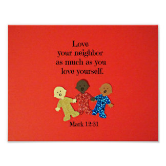 Mark 12:31 Love your neighbor as much as you love Poster