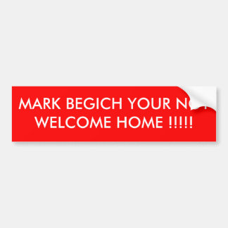 MARK BEGICH YOUR NOT WELCOME HOME !!!!! BUMPER STICKER