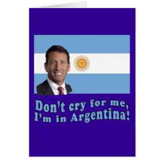 Mark Sanford  Don't Cry for Me I'm in Argentina Greeting Card