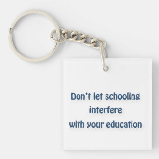 Mark Twain Quote - Don't let schooling interfere … Double-Sided Square Acrylic Keychain