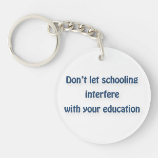 Mark Twain Quote - Don't let schooling interfere … Single-Sided Round Acrylic Keychain