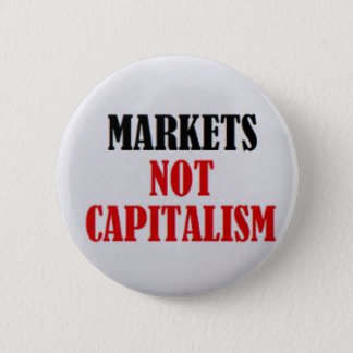 Markets Not Capitalism 2 Inch Round Button