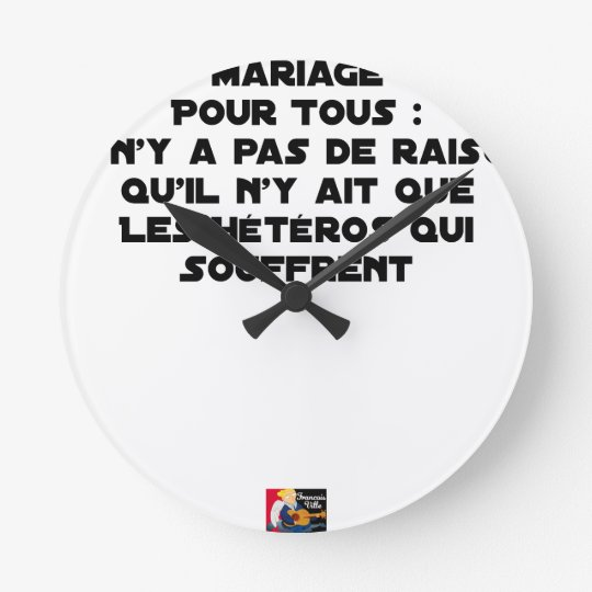 Marriage for All: there is no reason only it Round Clock
