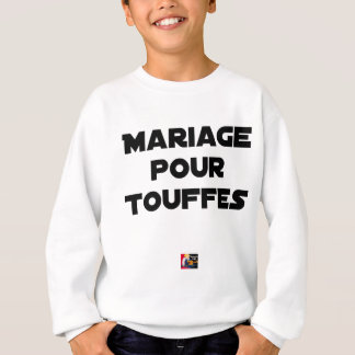 MARRIAGE FOR TUFTS - Word games Sweatshirt