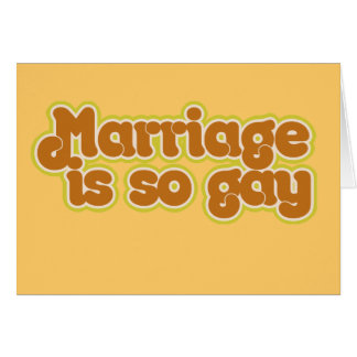 Marriage is so gay card