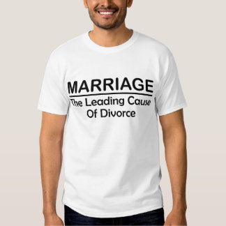 Marriage: The Leading Cause Of Divorce T Shirts