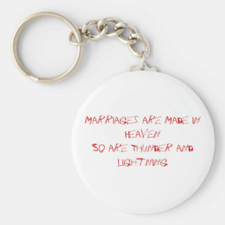 Marriages are Made in HeavenSo are Thunder and ... Basic Round Button Keychain