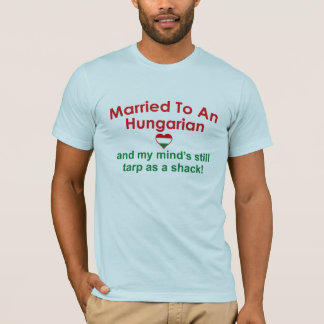 Married To An Hungarian ... T-Shirt