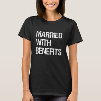 Married With Benefits Funny Graphic Love T-shirt
