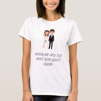 MARRY ME T SHIRT