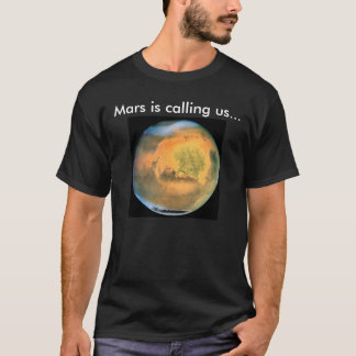 Mars is calling us... T-Shirt