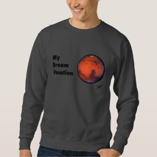 "Mars ""My Dream Vacation"" Sweatshirt"