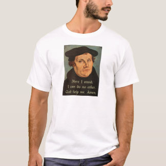 Martin Luther  Here I Stand Quotation T-Shirt