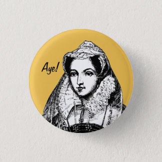 Mary Queen of Scots Aye Badge 1 Inch Round Button