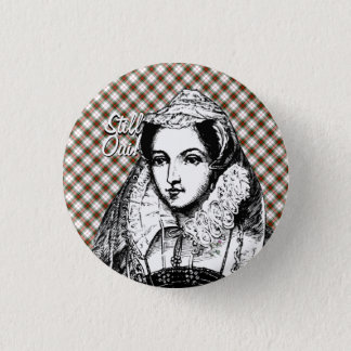 Mary Queen of Scots Still Yes Badge 1 Inch Round Button