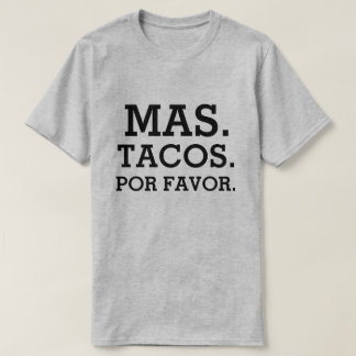 Mas Tacos Por Favor funny men's shirt