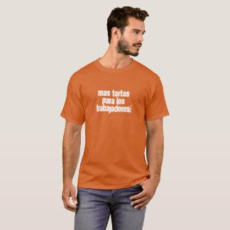 Mas tortas para los trabajadores! T-Shirt