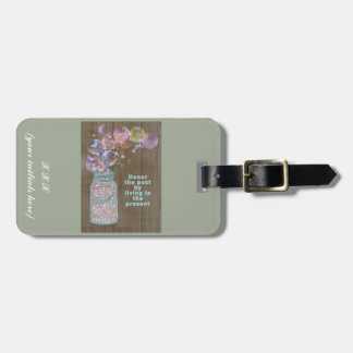 Mason Jar Honor the Past by Living in the Present Luggage Tag