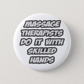 Massage Therapists Do It With Skilled Hands 2 Inch Round Button