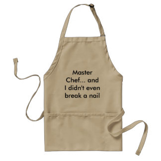 Master Chef... and I didn't even break a nail Adult Apron