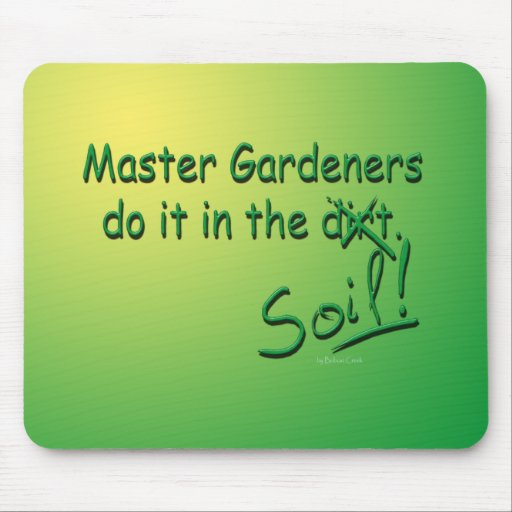 Master Gardeners Do It In The Soil Mouse Pad
