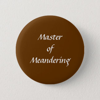 Master of Meandering. Hiking Walking. Brown Custom 2 Inch Round Button