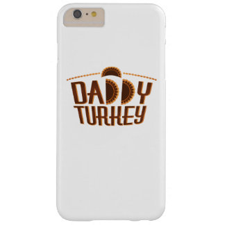 Matching Thanksgiving for Dad Daddy Turkey Barely There iPhone 6 Plus Case