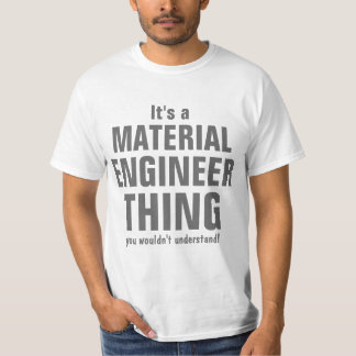 Material Engineer thing you wouldn't understand T-Shirt