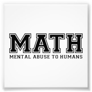 MATH is Mental Abuse To Humans Photo Print