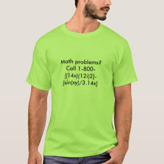 Math problems?  Call 1-800-[(14x)(12i)2]-[sin(x... T-Shirt