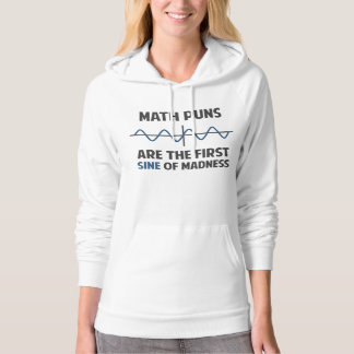 Math Puns First Sine of Madness Hoodie