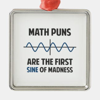 Math Puns First Sine of Madness Metal Ornament