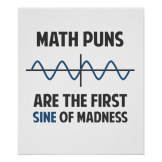Math Puns First Sine of Madness Poster