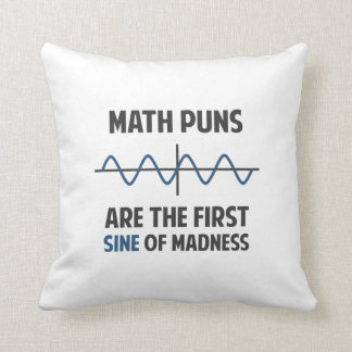 Math Puns First Sine of Madness Throw Pillow