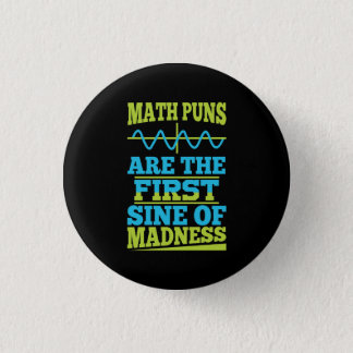 Math Puns Sine of madness! Math Teacher Joke 1 Inch Round Button