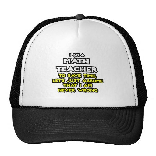 Math Teacher...Assume I Am Never Wrong Mesh Hats