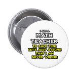 Math Teacher...Assume I Am Never Wrong Pin