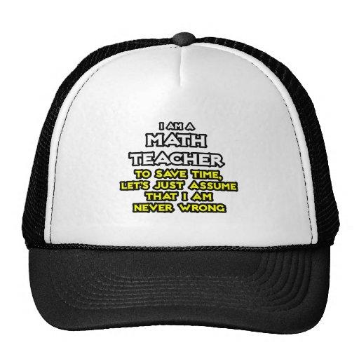 Math Teacher...Assume I Am Never Wrong Trucker Hat